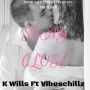 Stay Close (Ft. Vibeschillz) by K Wills