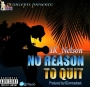 NO REASON 2 QUIT by IK_NELSON