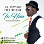 To Him by Olukayode Ogedengbe