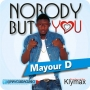 Nobody but you Mayour D