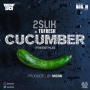Cucumber by 2slik ft. Tufresh
