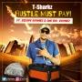 T-Sharkz - Hustle Must Pay by Ft. Escape Rhymez & One Boi Rhymez