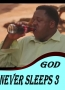GOD NEVER SLEEPS 3