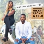 Nothing Without You Nikki Laoye X Tolu