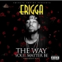 The Way Your Matter Be by Erigga