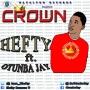 CROWN || batalyon Rc 07066173118 by HEFTY_feat_OTUNBA JAY