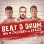 Beat Da Drum W4 ft. Staizz & Cheddah