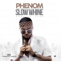 Slow Whine Phenom