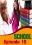 SCHOOL Episode 10
