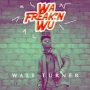 Wa Freak'n Wu by Wale Turner