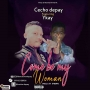 Come be my woman by Cecho Depay ft Ykay