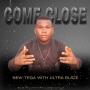 Come Close by New tega with Ultra Blaze
