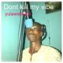 don&#039  t kill my vibe(mixed and mastered by sholly p) by yulawsbeatz