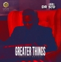 Greater Things (prod. Baby Fresh) by Dr. SID