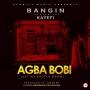 Bangin Agba Bobi ft. Kayefi