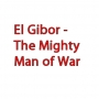 El Gibor - The Mighty Man of War