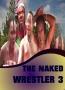 THE NAKED WRESTLER 3