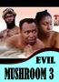 THE EVIL MUSHROOM 3