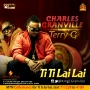 Ti Ti Lai Lai Charles Granville ft Terry G