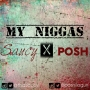 My niggas by Saucy ft Posh