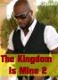 The Kingdom Is Mine 2