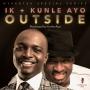 Outside IK Osakioduwa + Kunle Ayo