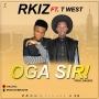 Oga Sir by Rkiz Ft. T West