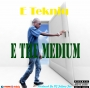 E The Medium by E Tekniq