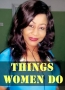 THINGS WOMEN DO 2