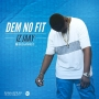 Dem No Fit by iz Jaay