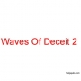 Waves Of Deceit 2