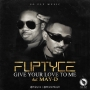 Give Your Love to Me by Fliptyce & MayD