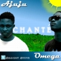 Chante by Ajuju ft. OlaOmega
